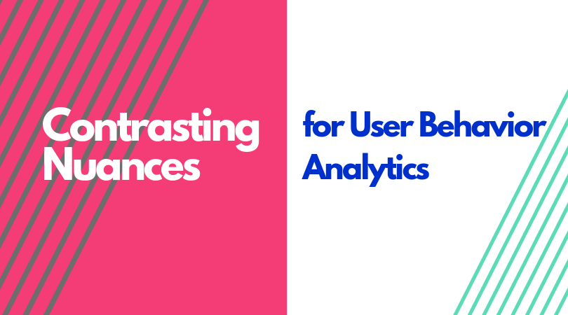 Contrasting Nuances for User Behavior Analytics