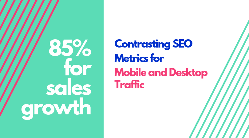 Contrasting SEO Metrics for Mobile and Desktop Traffic