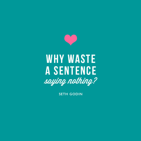 Why waste a sentence saying nothing? ~Seth Godin