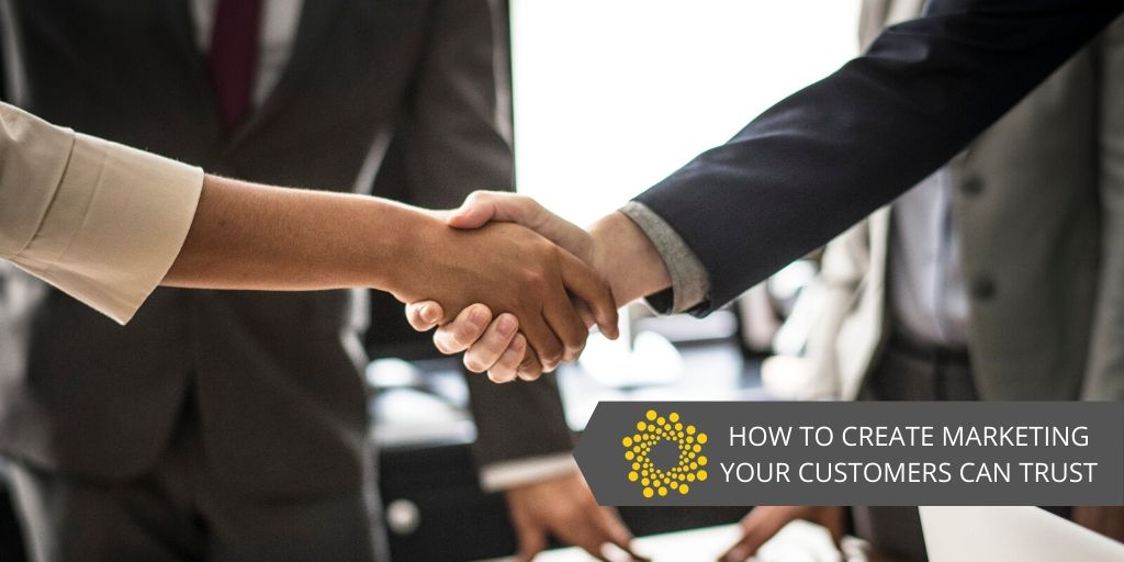Create Marketing Your Customers Can Trust