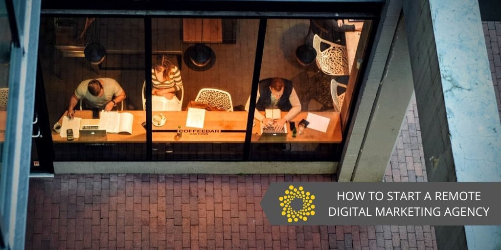 How to Start a Remote Digital Marketing Agency