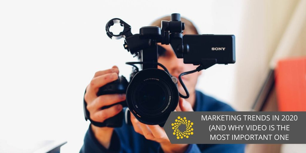 Marketing Trends and Why Video is Important