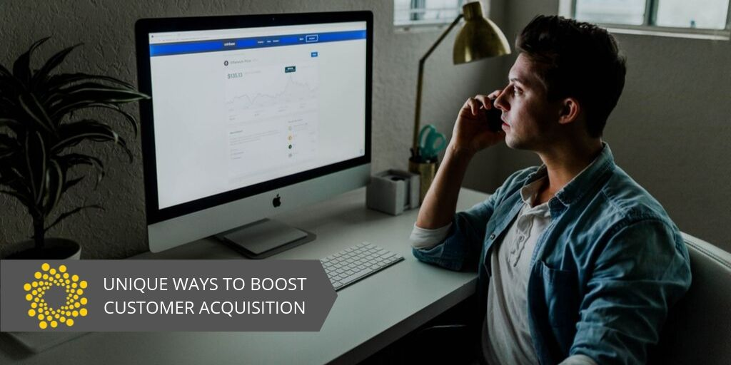 UNIQUE WAYS TO BOOST CUSTOMER ACQUISITION2