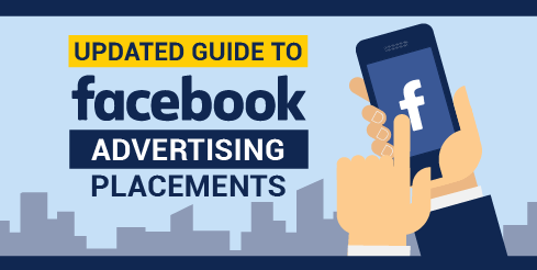 Updated Guide to Facebook Advertising Placements [Infographic]