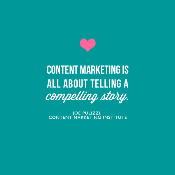 Content marketing is all about telling a compelling story. ~Joe Pulizzi, Content Marketing Institute